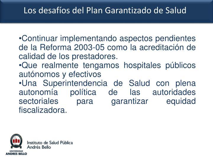 Continuar implementando aspectos pendientes de la Reforma 2003-05 como la acreditación de calidad de los prestadores.
