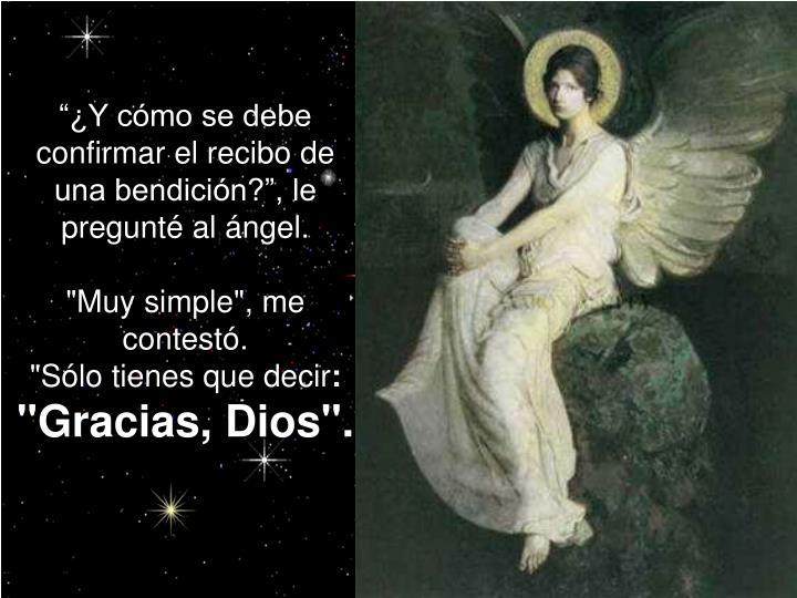 """""""¿Y cómo se debe confirmar el recibo de una bendición?"""", le pregunté al ángel."""