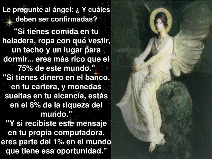 Le pregunté al ángel: ¿ Y cuáles deben ser confirmadas?