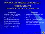 previous los angeles county lac hospital surveys administered to acute care hospitals only