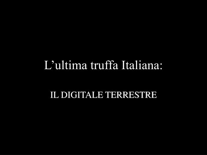 L'ultima truffa Italiana: