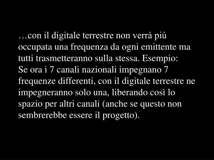 …con il digitale terrestre non verrà più occupata una frequenza da ogni emittente ma tutti trasmetteranno sulla stessa. Esempio: