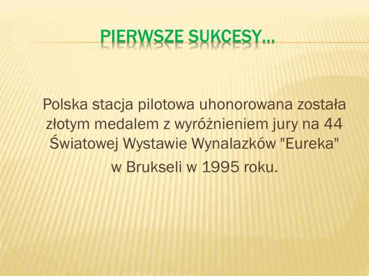 """Polska stacja pilotowa uhonorowana została złotym medalem z wyróżnieniem jury na 44 Światowej Wystawie Wynalazków """"Eureka"""""""