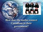 how does the media connect canadians to their government
