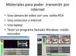 materiales para poder transmitir por internet