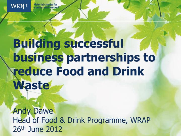 Building successful business partnerships to reduce Food and Drink Waste