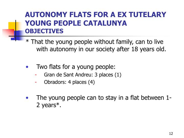 * That the young people without family, can to live with autonomy in our society after 18 years old.