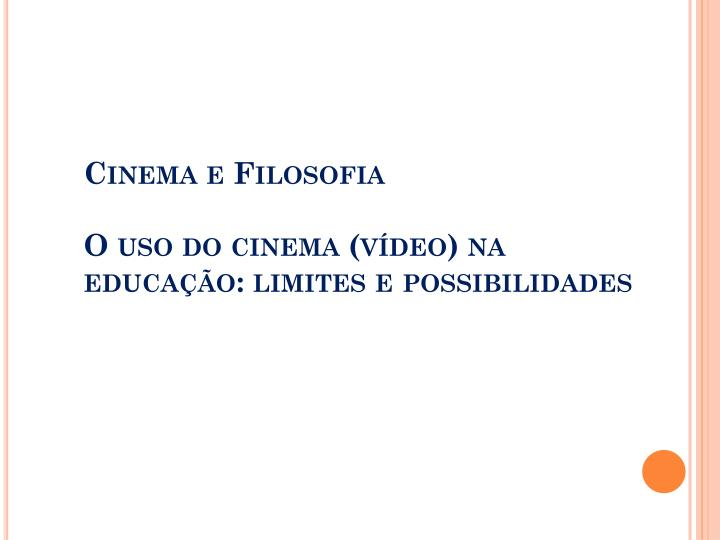 Cinema e filosofia o uso do cinema v deo na educa o limites e possibilidades