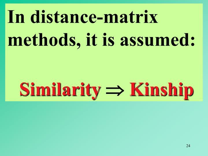 In distance-matrix methods, it is assumed: