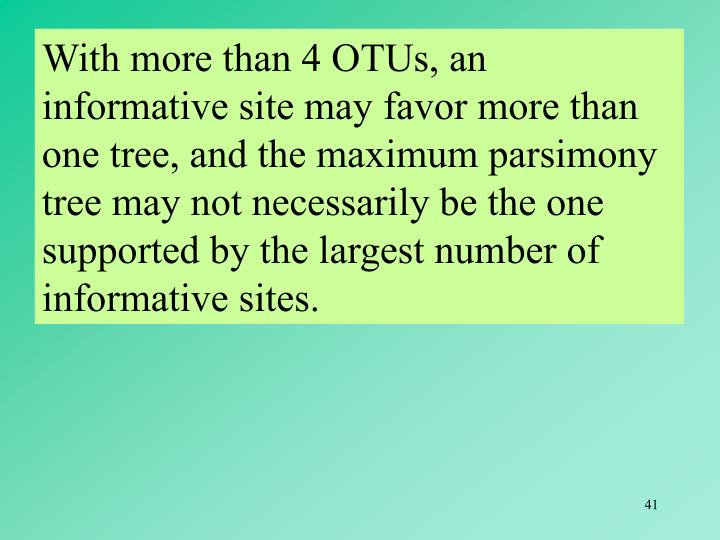 With more than 4 OTUs, an informative site may favor more than one tree, and the maximum parsimony tree may not necessarily be the one supported by the largest number of informative sites.