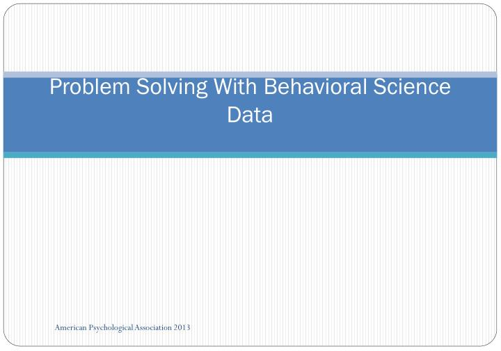 Problem Solving With Behavioral Science Data