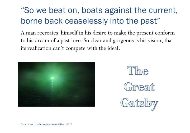 """""""So we beat on, boats against the current, borne back ceaselessly into the past"""""""