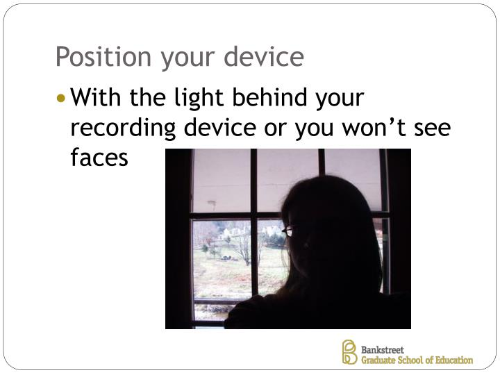 Position your device