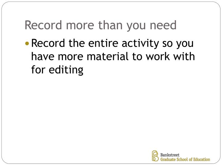Record more than you need