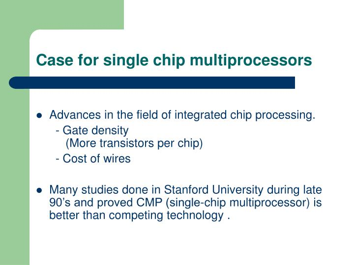Case for single chip multiprocessors