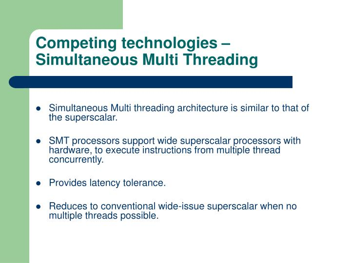 Competing technologies – Simultaneous Multi Threading