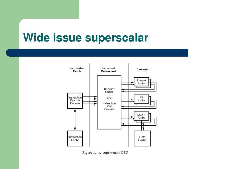 Wide issue superscalar