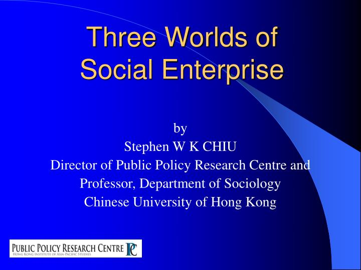 Three worlds of social enterprise