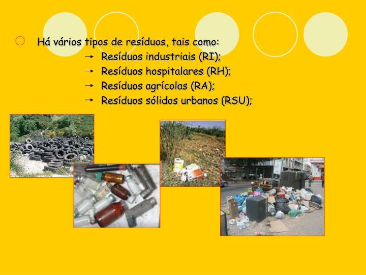 Há vários tipos de resíduos, tais como: