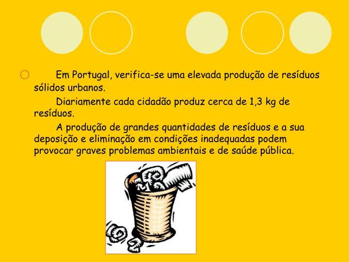 Em Portugal, verifica-se uma elevada produção de resíduos sólidos urbanos.