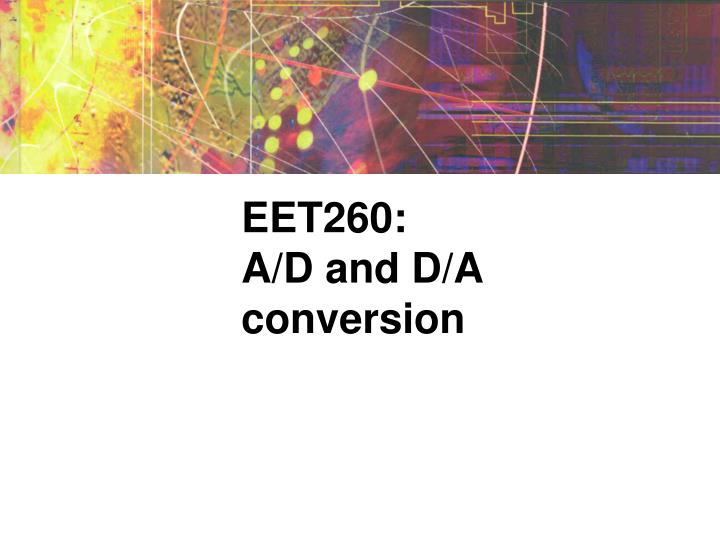Eet260 a d and d a conversion