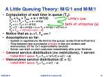 a little queuing theory m g 1 and m m 1