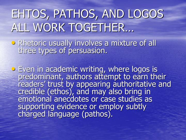 EHTOS, PATHOS, AND LOGOS ALL WORK TOGETHER…