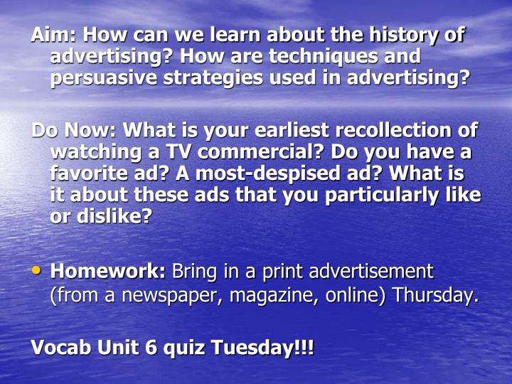 Aim: How can we learn about the history of advertising? How are techniques and persuasive strategies used in advertising?