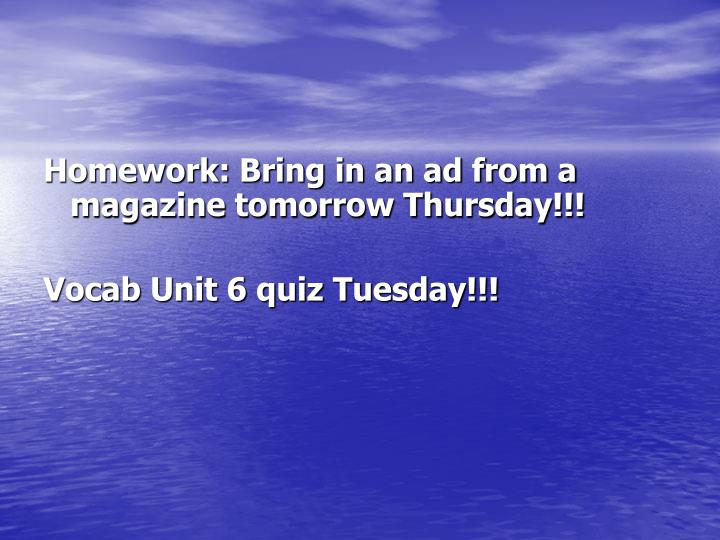 Homework: Bring in an ad from a magazine tomorrow Thursday!!!