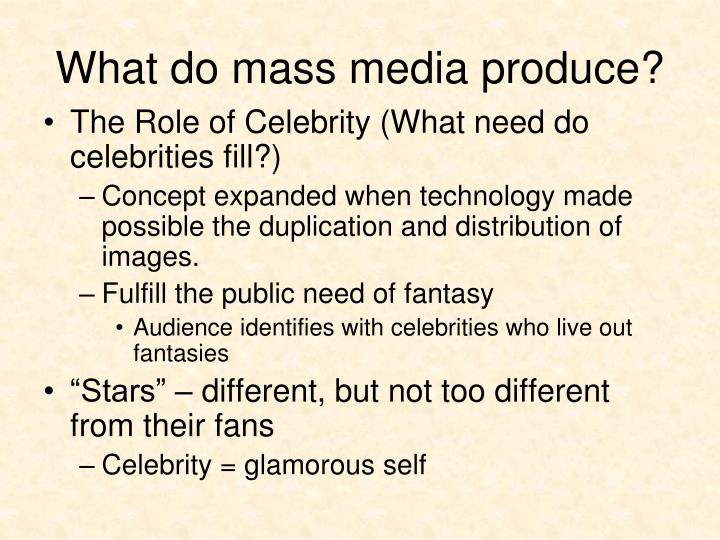 What do mass media produce?