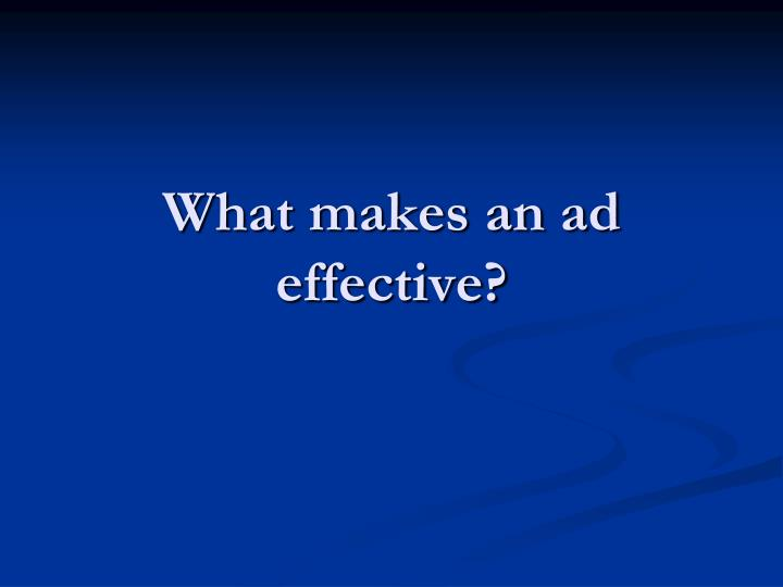 What makes an ad effective?