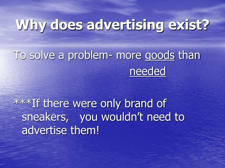 Why does advertising exist?