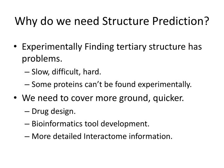 Why do we need Structure Prediction?