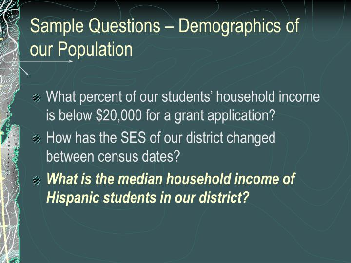 Sample Questions – Demographics of our Population