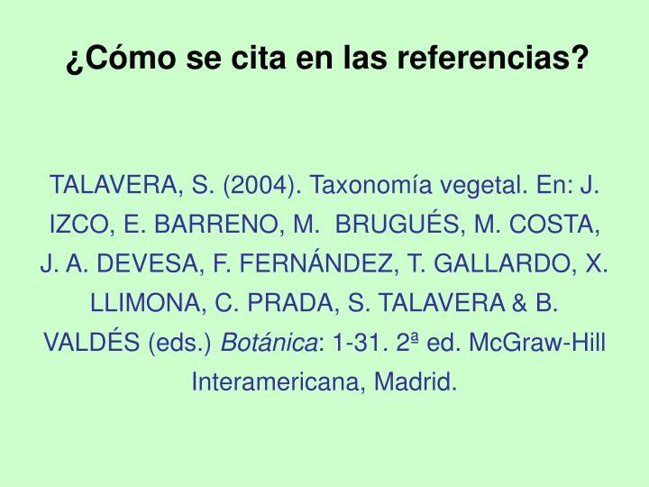 TALAVERA, S. (2004). Taxonomía vegetal. En: J. IZCO, E. BARRENO, M.  BRUGUÉS, M. COSTA, J. A. DEVESA, F. FERNÁNDEZ, T. GALLARDO, X. LLIMONA, C. PRADA, S. TALAVERA & B. VALDÉS (eds.)
