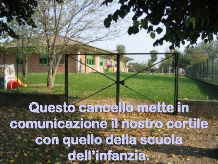 Questo cancello mette in comunicazione il nostro cortile con quello della scuola dell'infanzia.