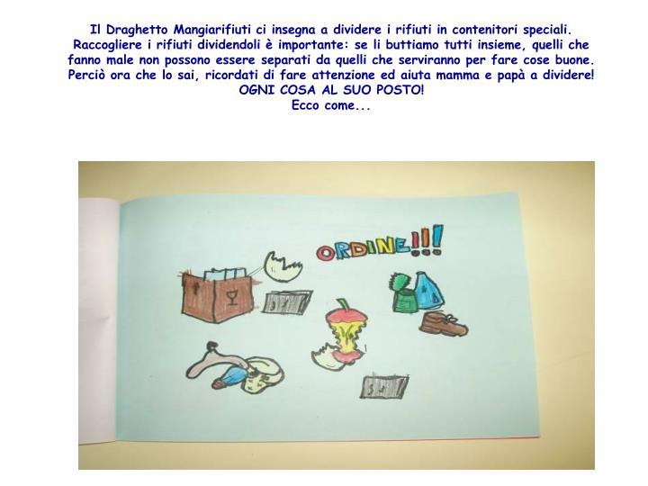Il Draghetto Mangiarifiuti ci insegna a dividere i rifiuti in contenitori speciali.