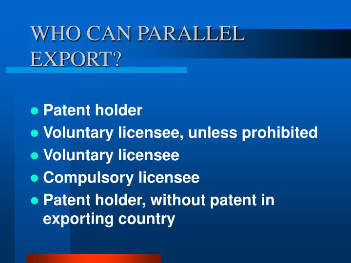 WHO CAN PARALLEL EXPORT?