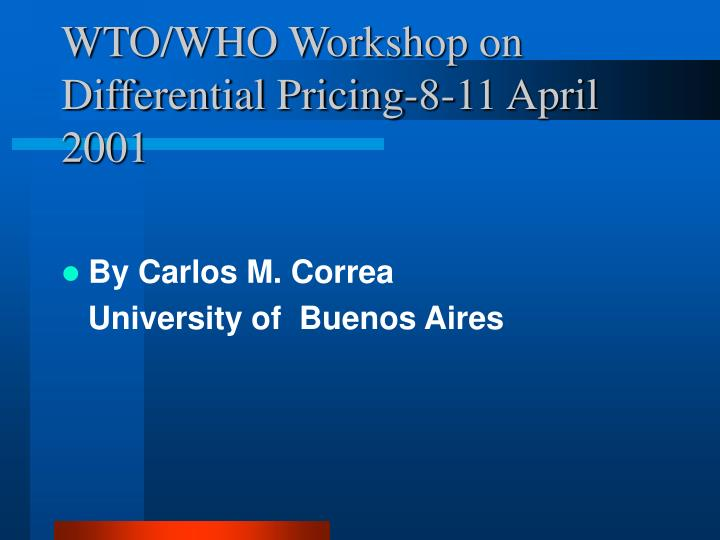 WTO/WHO Workshop on Differential Pricing-8-11 April 2001