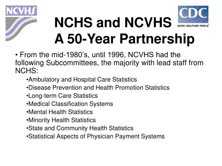 From the mid-1980's, until 1996, NCVHS had the following Subcommittees, the majority with lead staff from NCHS: