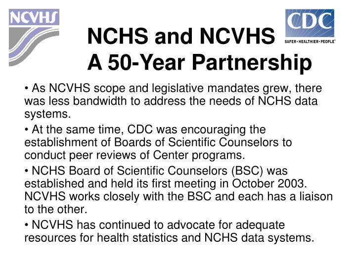 As NCVHS scope and legislative mandates grew, there was less bandwidth to address the needs of NCHS data systems.
