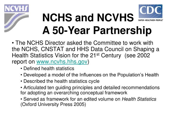 The NCHS Director asked the Committee to work with the NCHS, CNSTAT and HHS Data Council on Shaping a Health Statistics Vision for the 21