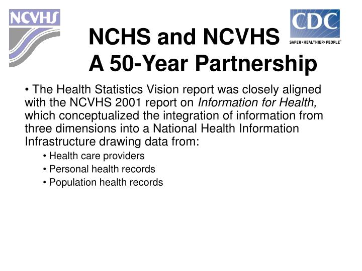 The Health Statistics Vision report was closely aligned with the NCVHS 2001 report on