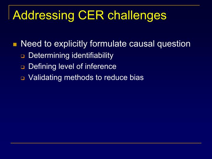Addressing CER challenges
