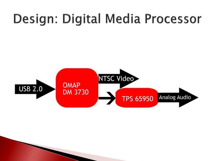 Design: Digital Media Processor