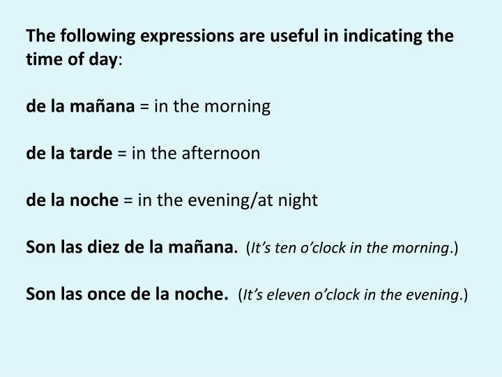 The following expressions are useful in indicating the time of day