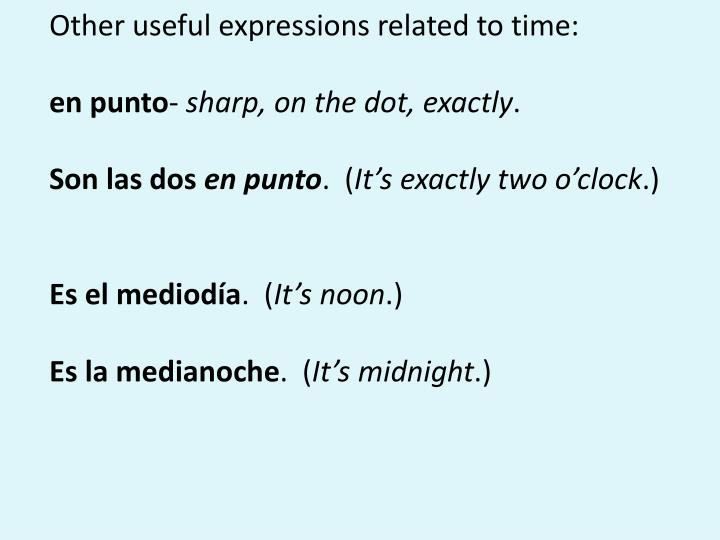 Other useful expressions related to time: