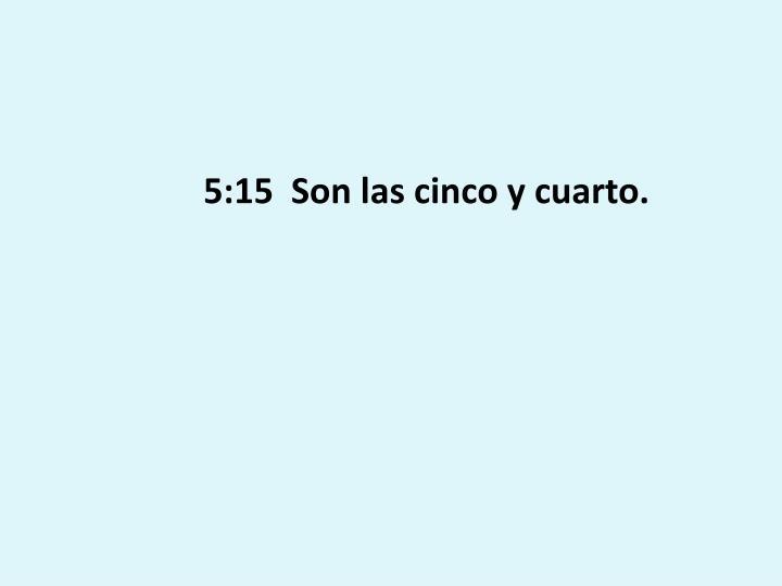 5:15  Son