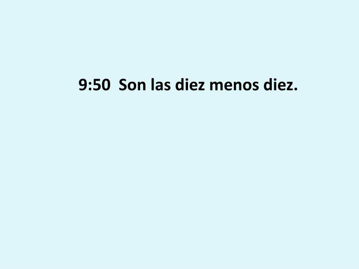 9:50  Son