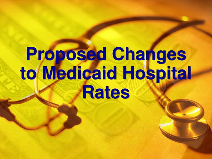 Proposed changes to medicaid hospital rates